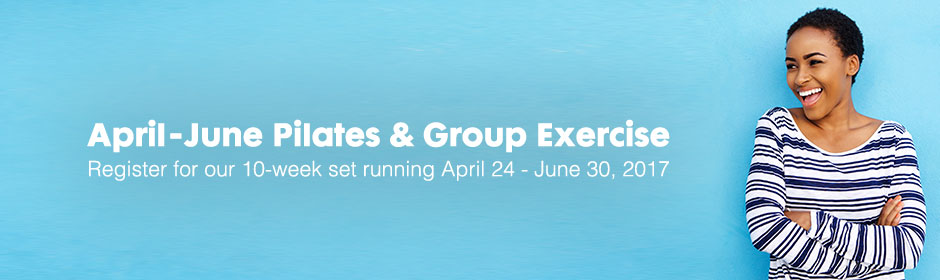 Register for April-June Pilates & Group Exercise running April 24-June 30.