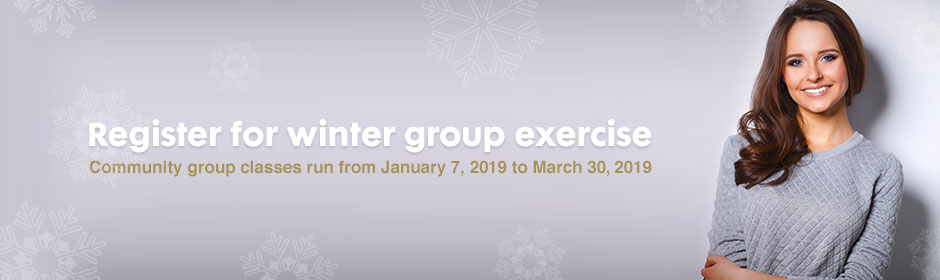 Register for Winter Group Exercise - Community classes in our Winter 2019 set run from January 7, 2019 to March 30, 2019