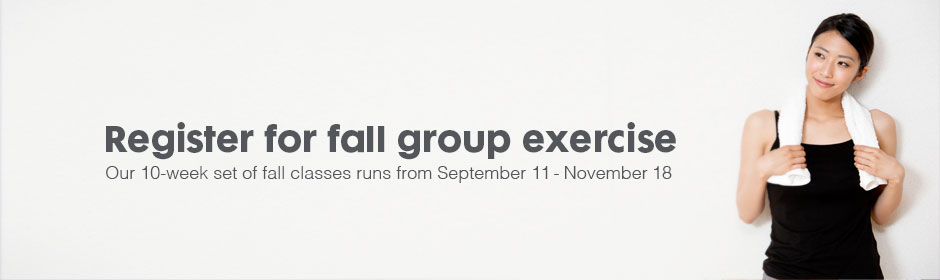 register for fall group exericse - our 1-week set of fall classes runs from September 11 - November 18
